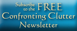 Subscribe to the Confronting Clutter Newsletter